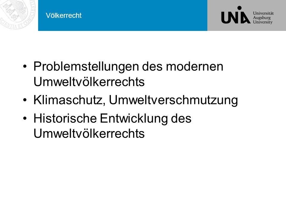 Völkerrecht Problemstellungen des modernen Umweltvölkerrechts Klimaschutz, Umweltverschmutzung Historische Entwicklung des Umweltvölkerrechts