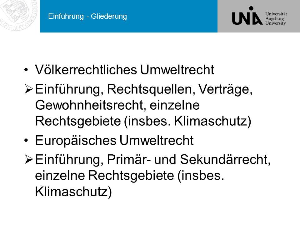 Einführung - Literatur Beyerlin, Umweltvölkerrecht, 2000 Beyerlin/Marauhn, International Environmental Law, 2011 Epiney, Umweltrecht der europäischen Union, 3.