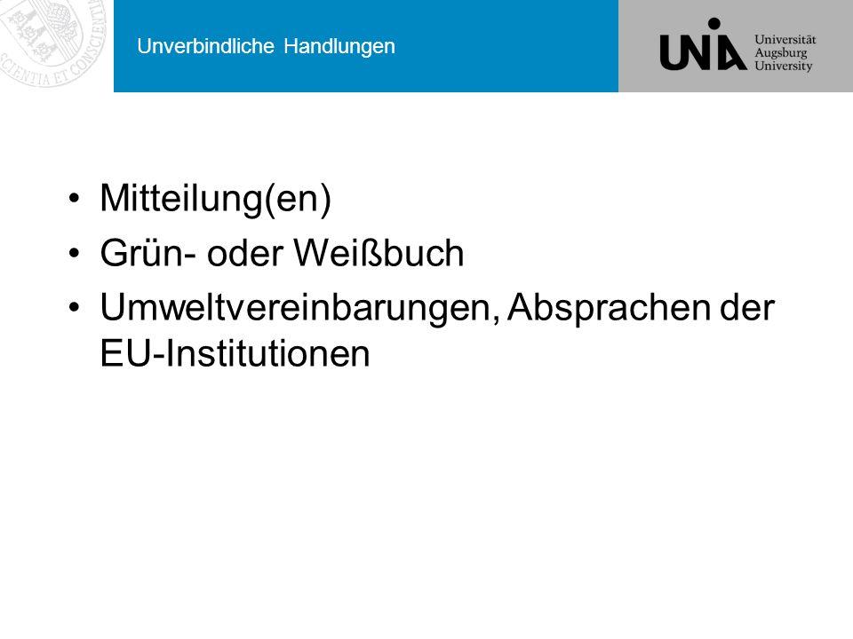 Unverbindliche Handlungen Mitteilung(en) Grün- oder Weißbuch Umweltvereinbarungen, Absprachen der EU-Institutionen