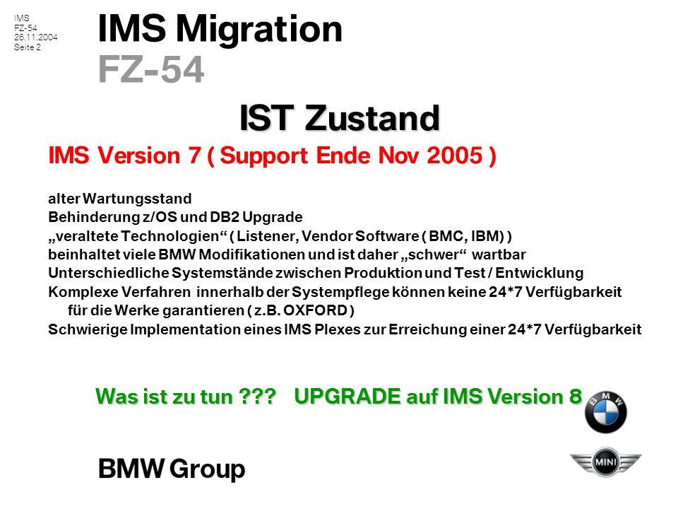 IMS FZ-54 26.11.2004 Seite 3 IMS Migration FZ-54 Aktivitäten für den Upgrade Beschaffung IMS V8 inkl.