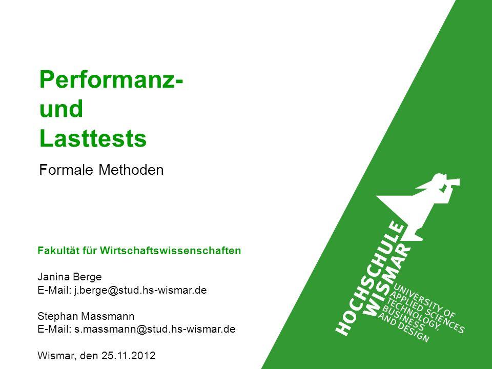 Performanz- und Lasttests Formale Methoden Fakultät für Wirtschaftswissenschaften Janina Berge E-Mail: j.berge@stud.hs-wismar.de Stephan Massmann E-Ma