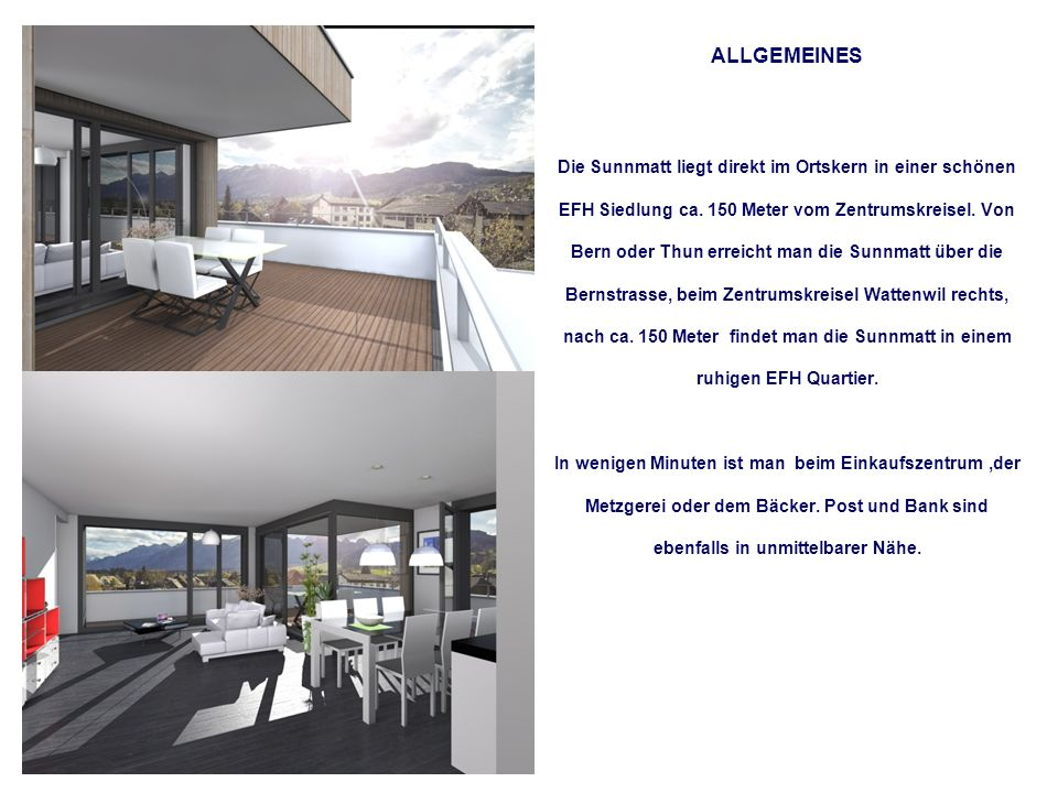 ALLGEMEINES Die Sunnmatt liegt direkt im Ortskern in einer schönen EFH Siedlung ca. 150 Meter vom Zentrumskreisel. Von Bern oder Thun erreicht man die
