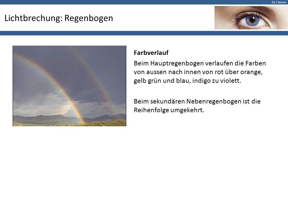 03 / Sehen Lichtbrechung: Regenbogen Farbverlauf Beim Hauptregenbogen verlaufen die Farben von aussen nach innen von rot über orange, gelb grün und blau, indigo zu violett.