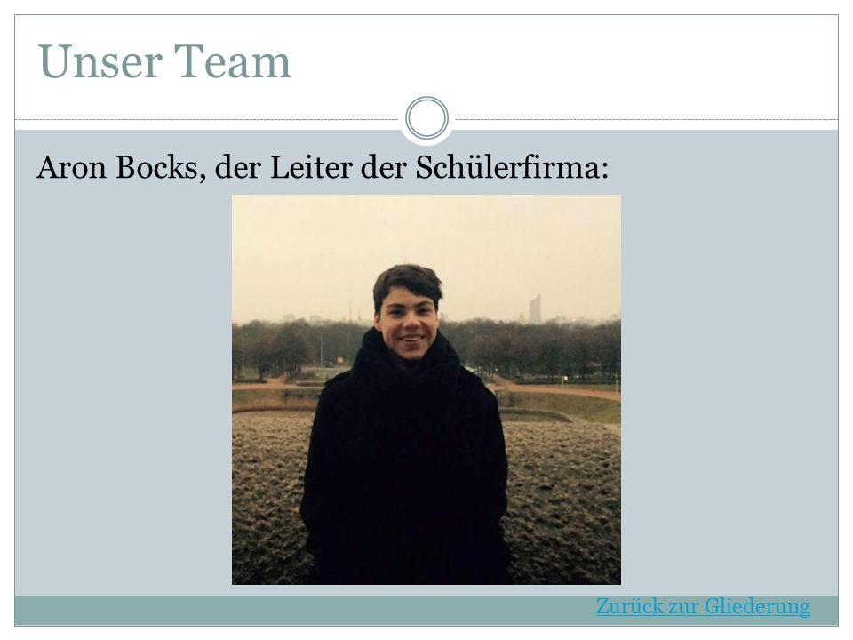 Unser Team Aron Bocks, der Leiter der Schülerfirma: Zurück zur Gliederung
