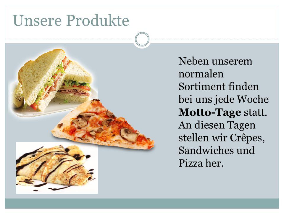 Neben unserem normalen Sortiment finden bei uns jede Woche Motto-Tage statt. An diesen Tagen stellen wir Crêpes, Sandwiches und Pizza her. Unsere Prod