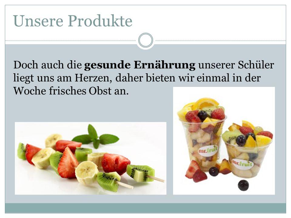 Doch auch die gesunde Ernährung unserer Schüler liegt uns am Herzen, daher bieten wir einmal in der Woche frisches Obst an. Unsere Produkte