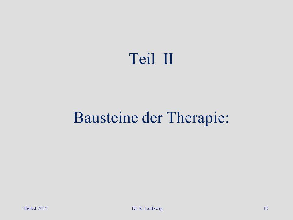 Herbst 2015Dr. K. Ludewig18 Teil II Bausteine der Therapie:
