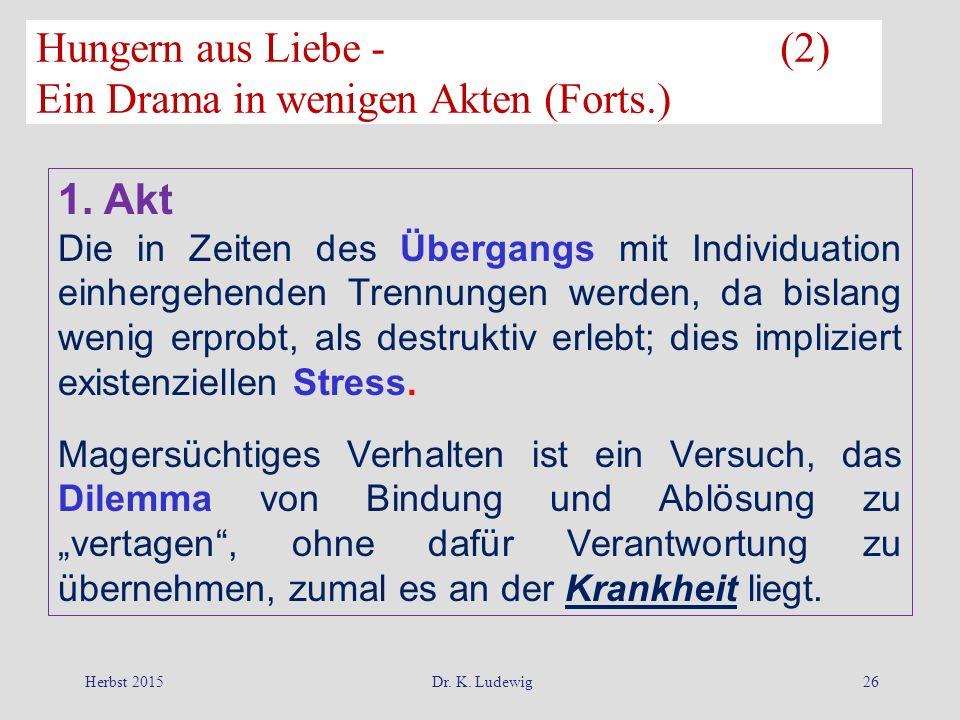 Herbst 2015Dr. K. Ludewig26 1. Akt Die in Zeiten des Übergangs mit Individuation einhergehenden Trennungen werden, da bislang wenig erprobt, als destr