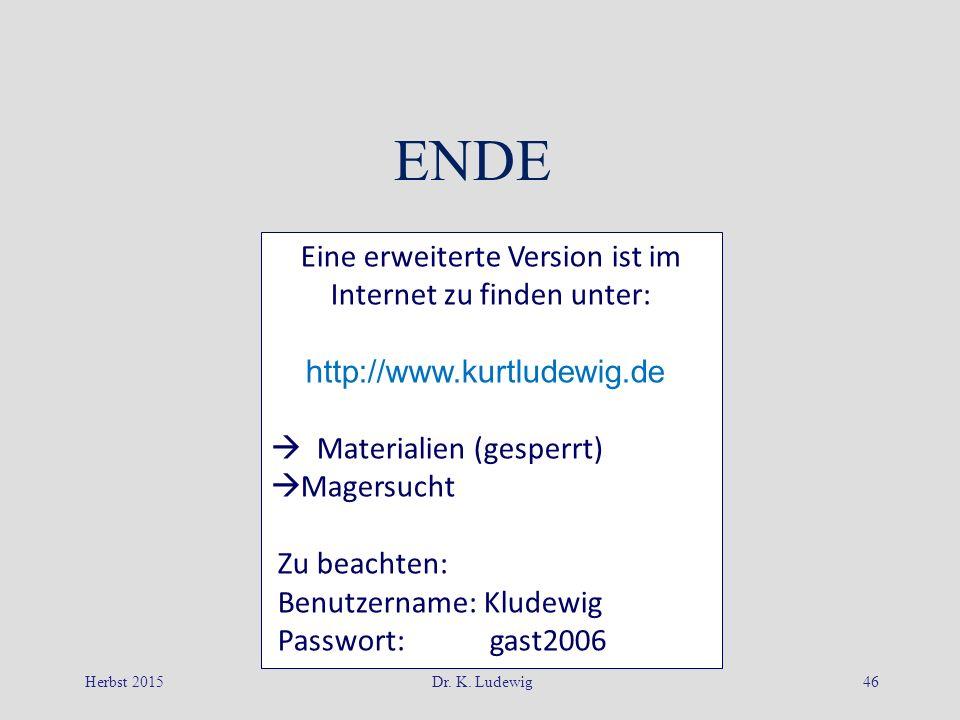 Herbst 2015Dr. K. Ludewig46 ENDE Eine erweiterte Version ist im Internet zu finden unter: http://www.kurtludewig.de  Materialien (gesperrt)  Magersu