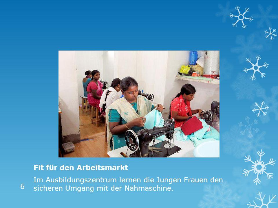 Fit für den Arbeitsmarkt Im Ausbildungszentrum lernen die Jungen Frauen den sicheren Umgang mit der Nähmaschine.