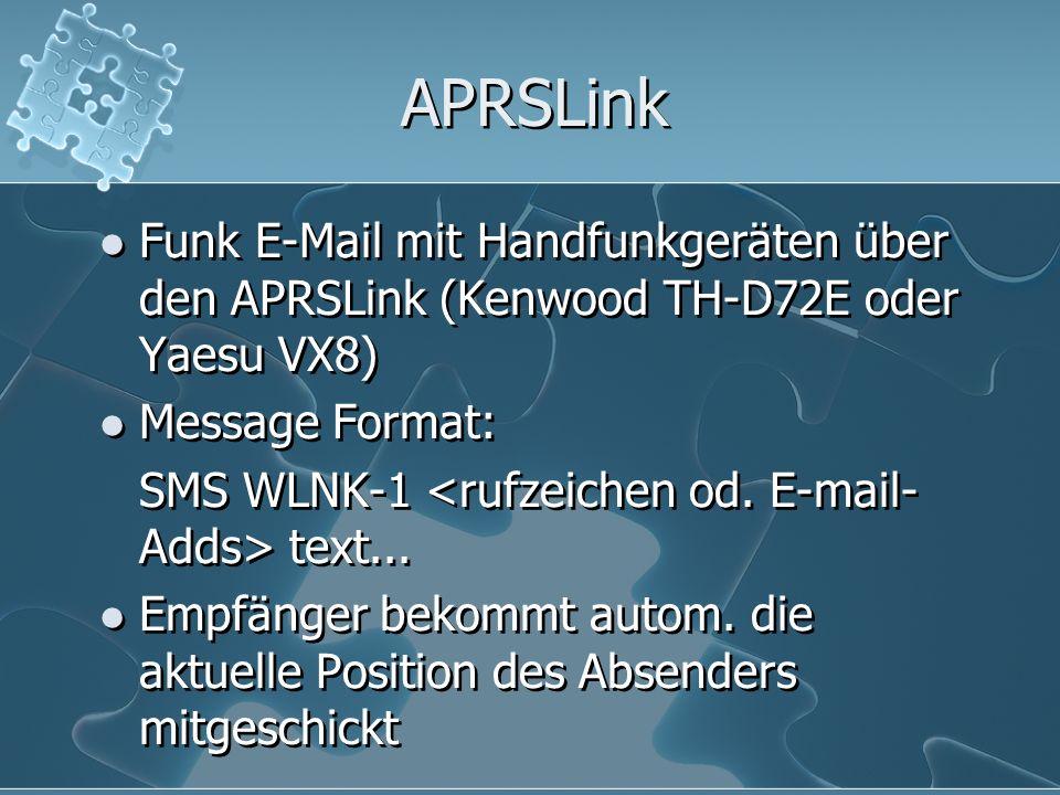 APRSLink Funk E-Mail mit Handfunkgeräten über den APRSLink (Kenwood TH-D72E oder Yaesu VX8) Message Format: SMS WLNK-1 text... Empfänger bekommt autom