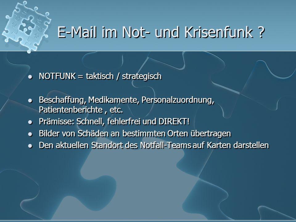 E-Mail im Not- und Krisenfunk ? NOTFUNK = taktisch / strategisch Beschaffung, Medikamente, Personalzuordnung, Patientenberichte, etc. Prämisse: Schnel