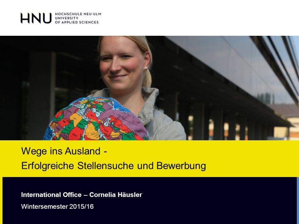 Wege ins Ausland - Erfolgreiche Stellensuche und Bewerbung International Office – Cornelia Häusler Wintersemester 2015/16