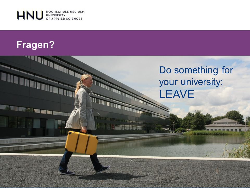 HNU | Hochschule Neu-Ulm | Prof. Dr. Maximilian Mustermann | Corporate Communications II | IMUK 5 | WiSe 2012/2013 Fragen? Do something for your unive