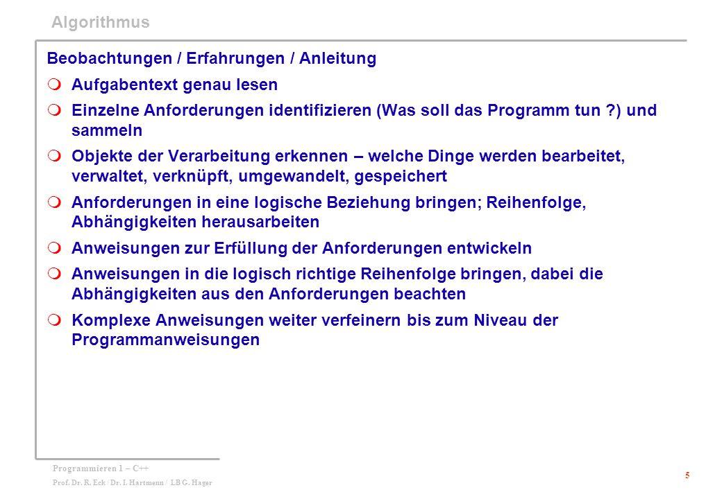 5 Programmieren 1 – C++ Prof. Dr. R. Eck / Dr. I. Hartmenn / LB G. Hager Algorithmus Beobachtungen / Erfahrungen / Anleitung  Aufgabentext genau lese