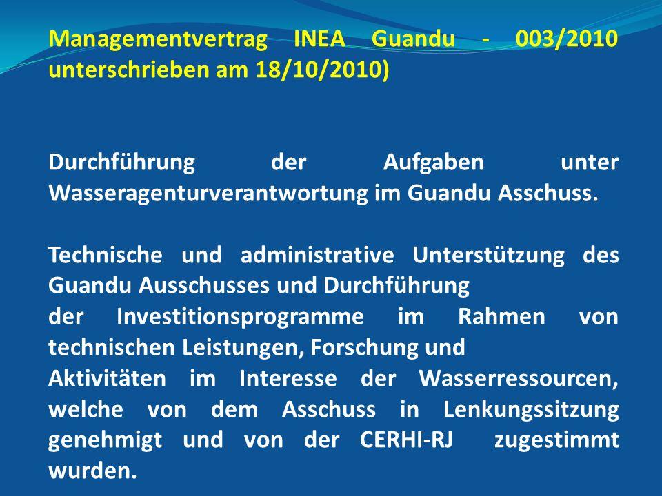 Managementvertrag INEA Guandu - 003/2010 unterschrieben am 18/10/2010) Durchführung der Aufgaben unter Wasseragenturverantwortung im Guandu Asschuss.