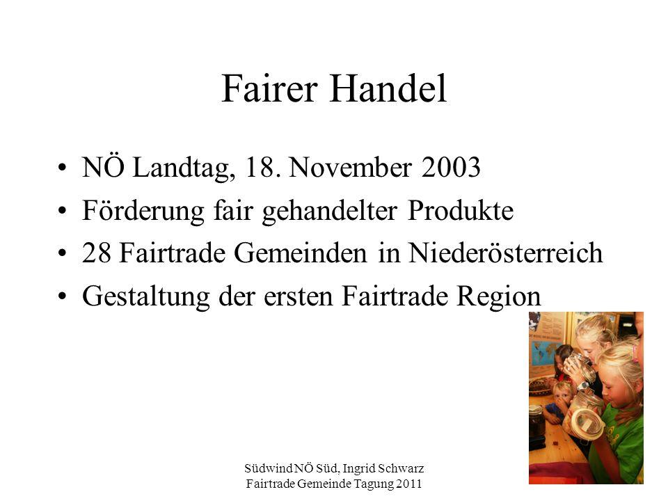 Südwind NÖ Süd, Ingrid Schwarz Fairtrade Gemeinde Tagung 2011 Fairer Handel NÖ Landtag, 18. November 2003 Förderung fair gehandelter Produkte 28 Fairt
