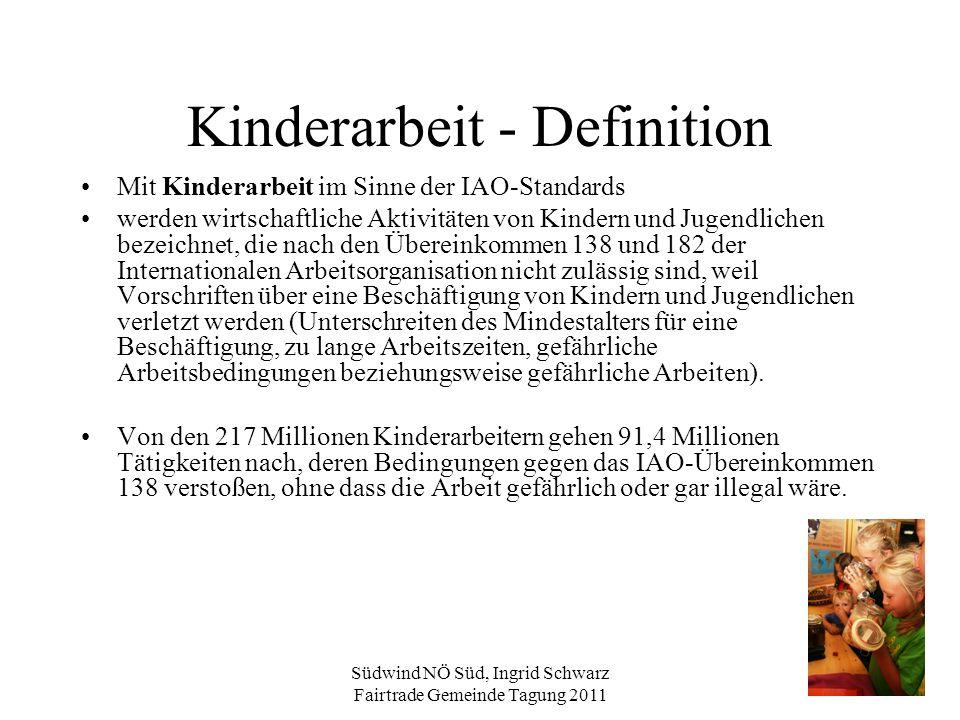 Südwind NÖ Süd, Ingrid Schwarz Fairtrade Gemeinde Tagung 2011 Kinderarbeit - Definition Mit Kinderarbeit im Sinne der IAO-Standards werden wirtschaftl