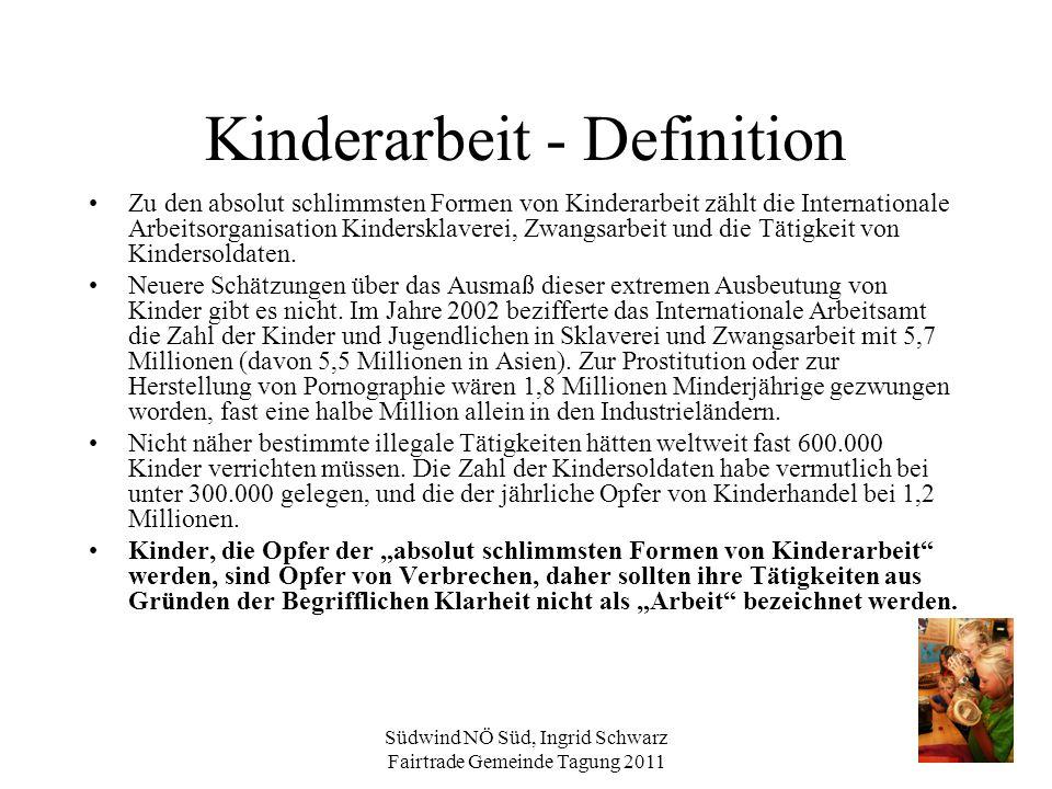 Südwind NÖ Süd, Ingrid Schwarz Fairtrade Gemeinde Tagung 2011 Kinderarbeit - Definition Zu den absolut schlimmsten Formen von Kinderarbeit zählt die I