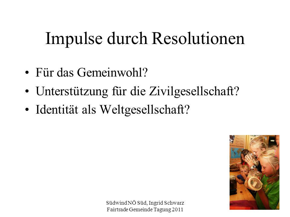 Südwind NÖ Süd, Ingrid Schwarz Fairtrade Gemeinde Tagung 2011 Impulse durch Resolutionen Für das Gemeinwohl? Unterstützung für die Zivilgesellschaft?