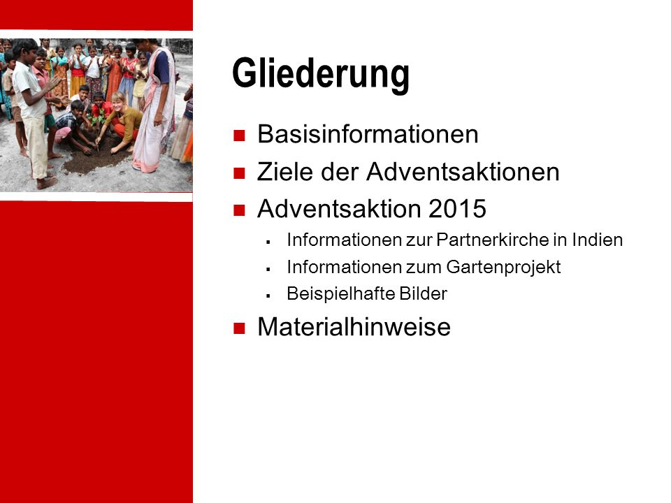 Gliederung Basisinformationen Ziele der Adventsaktionen Adventsaktion 2015  Informationen zur Partnerkirche in Indien  Informationen zum Gartenproje