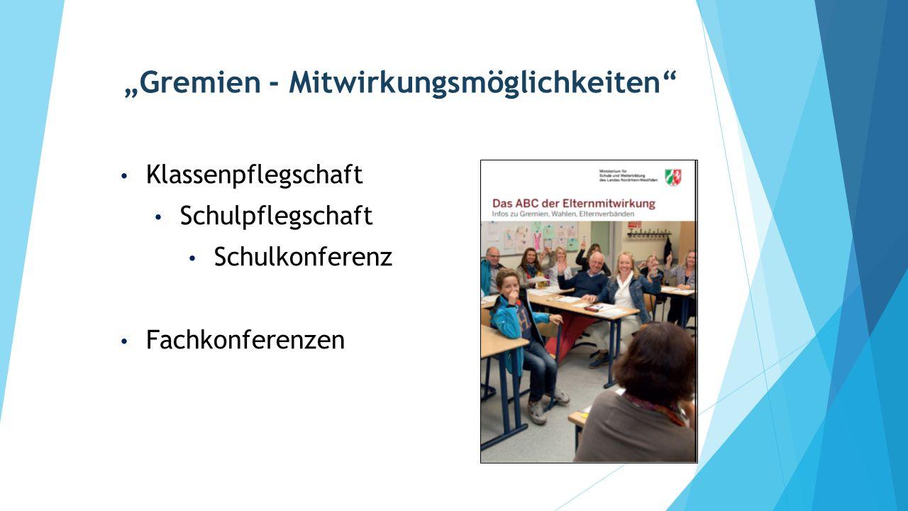 """""""Gremien - Mitwirkungsmöglichkeiten"""" Klassenpflegschaft Schulpflegschaft Schulkonferenz Fachkonferenzen"""
