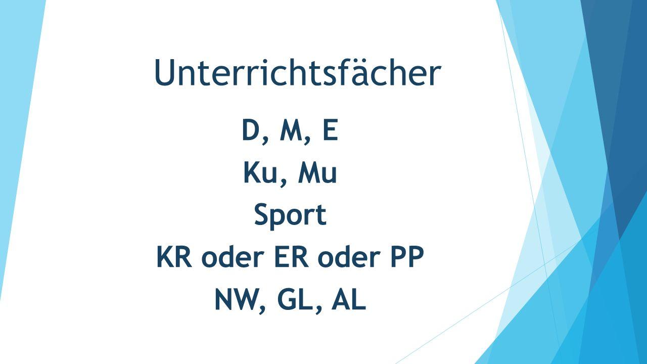 Unterrichtsfächer D, M, E Ku, Mu Sport KR oder ER oder PP NW, GL, AL