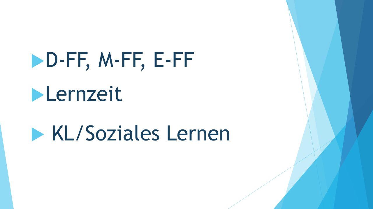  D-FF, M-FF, E-FF  Lernzeit  KL/Soziales Lernen