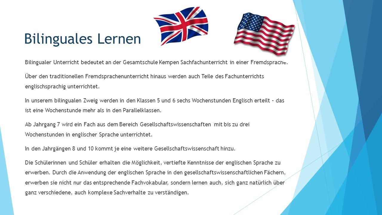 Bilinguales Lernen Bilingualer Unterricht bedeutet an der Gesamtschule Kempen Sachfachunterricht in einer Fremdsprache. Über den traditionellen Fremds