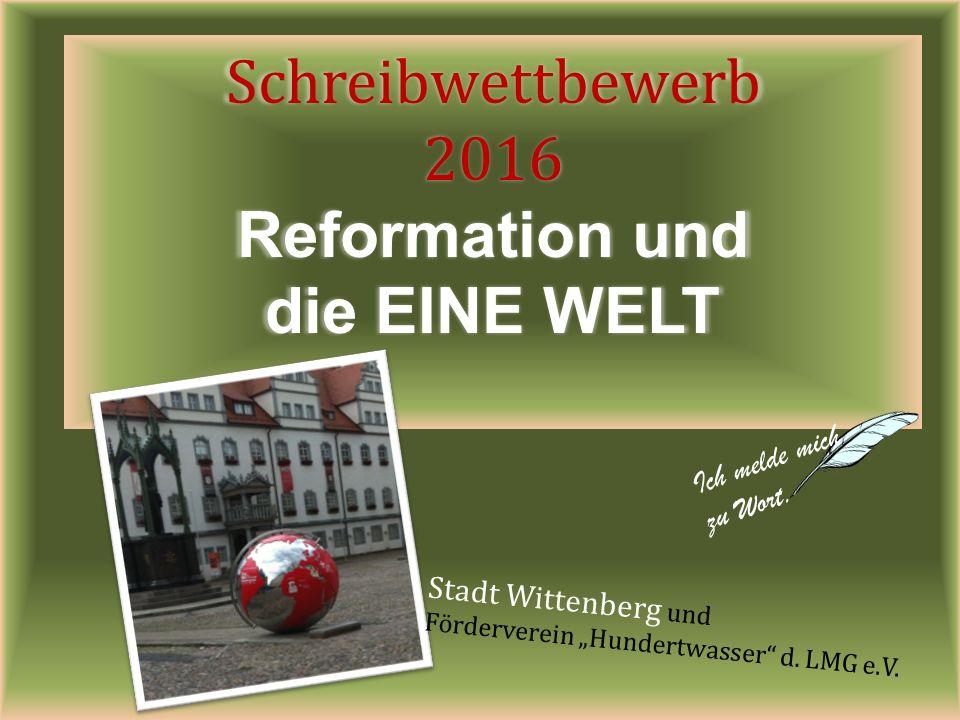 Schreibwettbewerb 2016 Reformation und die EINE WELT Ich melde mich zu Wort.