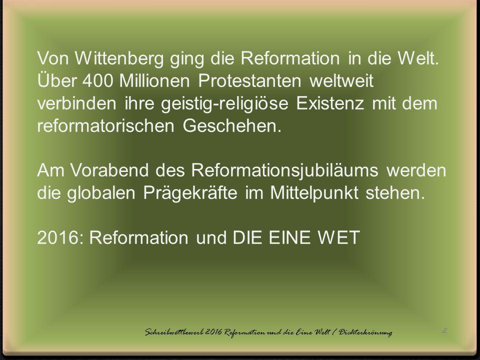 2 Schreibwettbewerb 2016 Reformation und die Eine Welt / Dichterkrönung Von Wittenberg ging die Reformation in die Welt.
