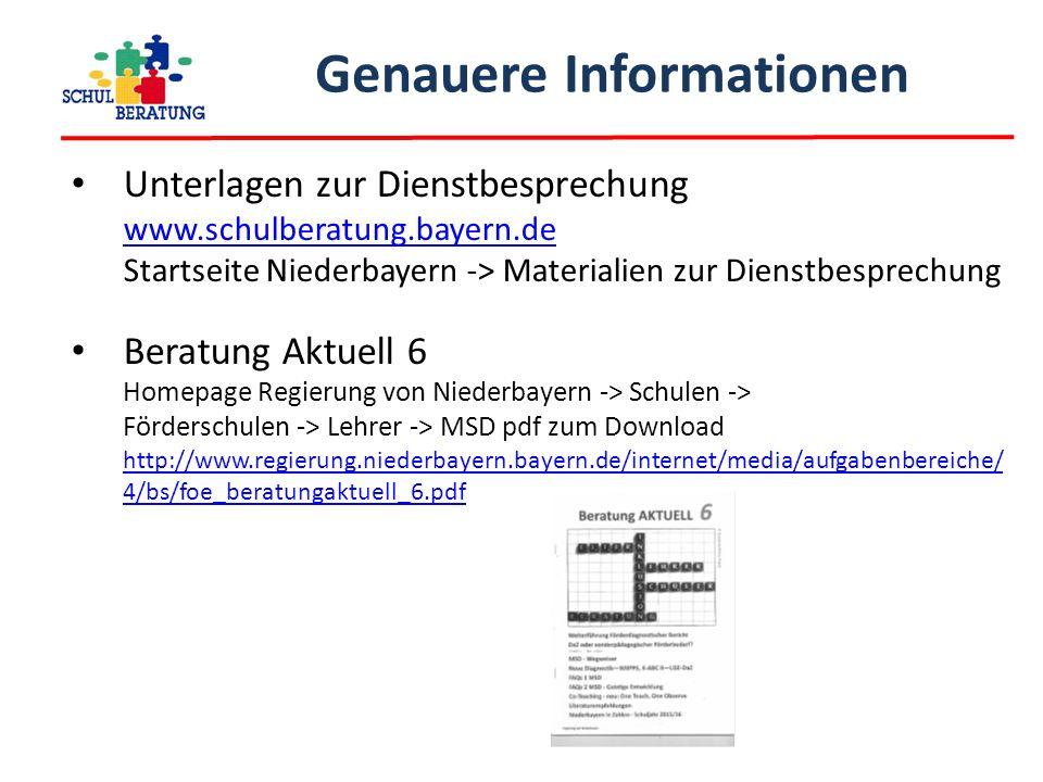 Genauere Informationen Unterlagen zur Dienstbesprechung www.schulberatung.bayern.de Startseite Niederbayern -> Materialien zur Dienstbesprechung www.schulberatung.bayern.de Beratung Aktuell 6 Homepage Regierung von Niederbayern -> Schulen -> Förderschulen -> Lehrer -> MSD pdf zum Download http://www.regierung.niederbayern.bayern.de/internet/media/aufgabenbereiche/ 4/bs/foe_beratungaktuell_6.pdf http://www.regierung.niederbayern.bayern.de/internet/media/aufgabenbereiche/ 4/bs/foe_beratungaktuell_6.pdf