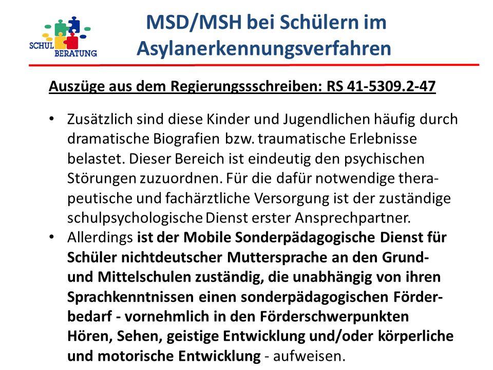 MSD/MSH bei Schülern im Asylanerkennungsverfahren Auszüge aus dem Regierungssschreiben: RS 41-5309.2-47 Zusätzlich sind diese Kinder und Jugendlichen häufig durch dramatische Biografien bzw.