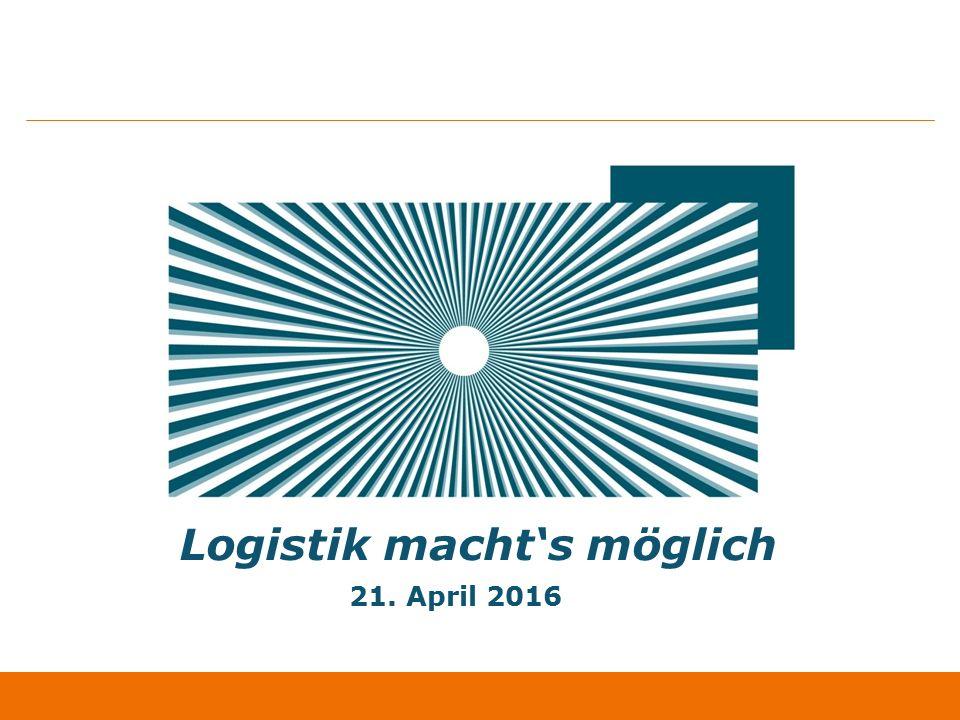 Logistik macht's möglich 21. April 2016