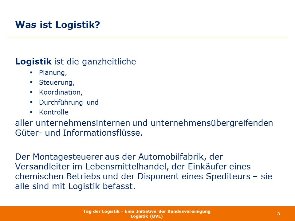 Logistik ist die ganzheitliche  Planung,  Steuerung,  Koordination,  Durchführung und  Kontrolle aller unternehmensinternen und unternehmensüberg