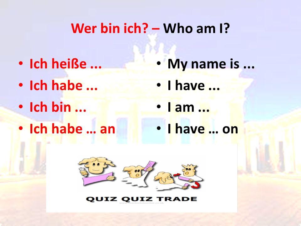 Wer bin ich? – Who am I? Ich heiße... Ich habe... Ich bin... Ich habe … an My name is... I have... I am... I have … on