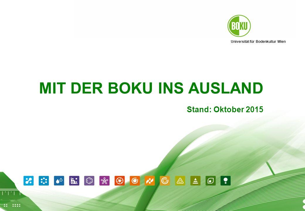 Universität für Bodenkultur Wien 11.12.2015 1 MIT DER BOKU INS AUSLAND Stand: Oktober 2015