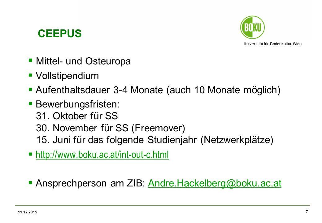 Universität für Bodenkultur Wien 11.12.2015 7 CEEPUS  Mittel- und Osteuropa  Vollstipendium  Aufenthaltsdauer 3-4 Monate (auch 10 Monate möglich)  Bewerbungsfristen: 31.