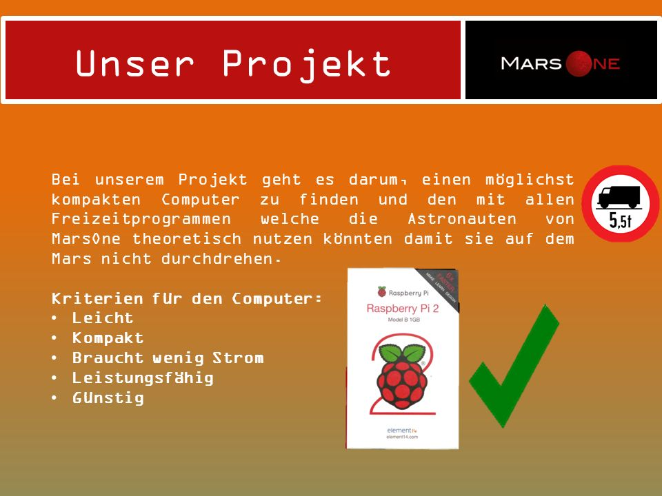 Unser Projekt Bei unserem Projekt geht es darum, einen möglichst kompakten Computer zu finden und den mit allen Freizeitprogrammen welche die Astronau