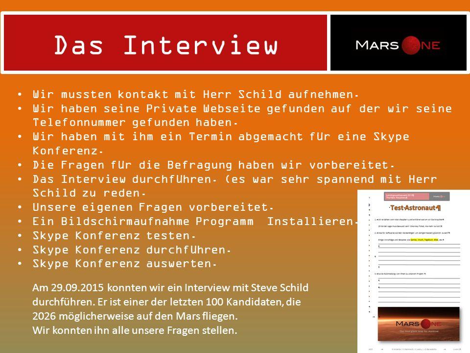 Das Interview Am 29.09.2015 konnten wir ein Interview mit Steve Schild durchführen. Er ist einer der letzten 100 Kandidaten, die 2026 möglicherweise a