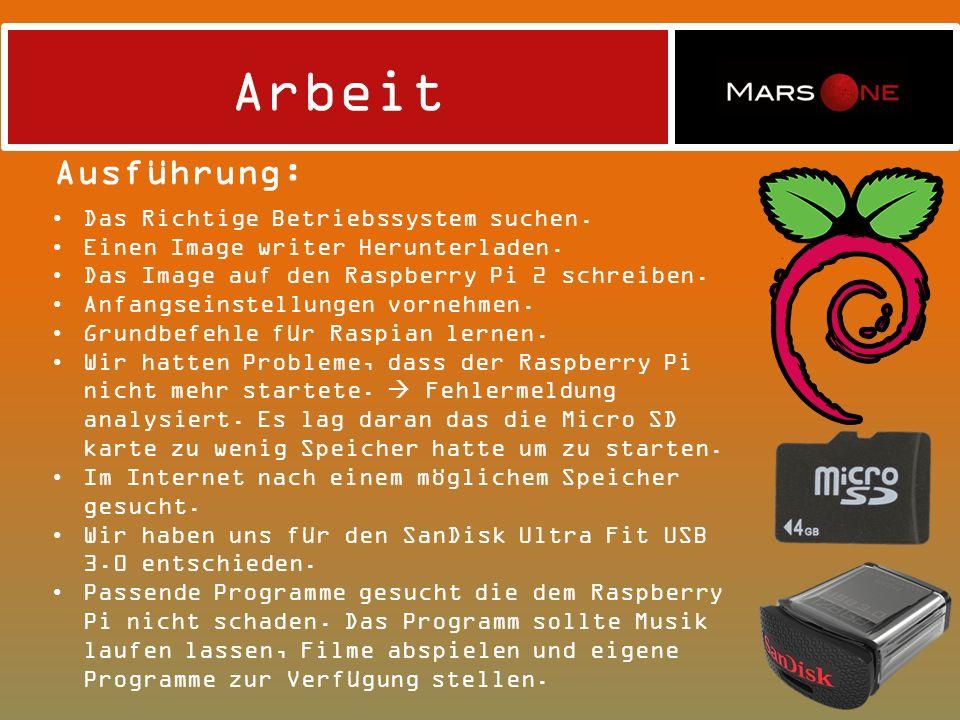 Arbeit Ausführung: Das Richtige Betriebssystem suchen. Einen Image writer Herunterladen. Das Image auf den Raspberry Pi 2 schreiben. Anfangseinstellun