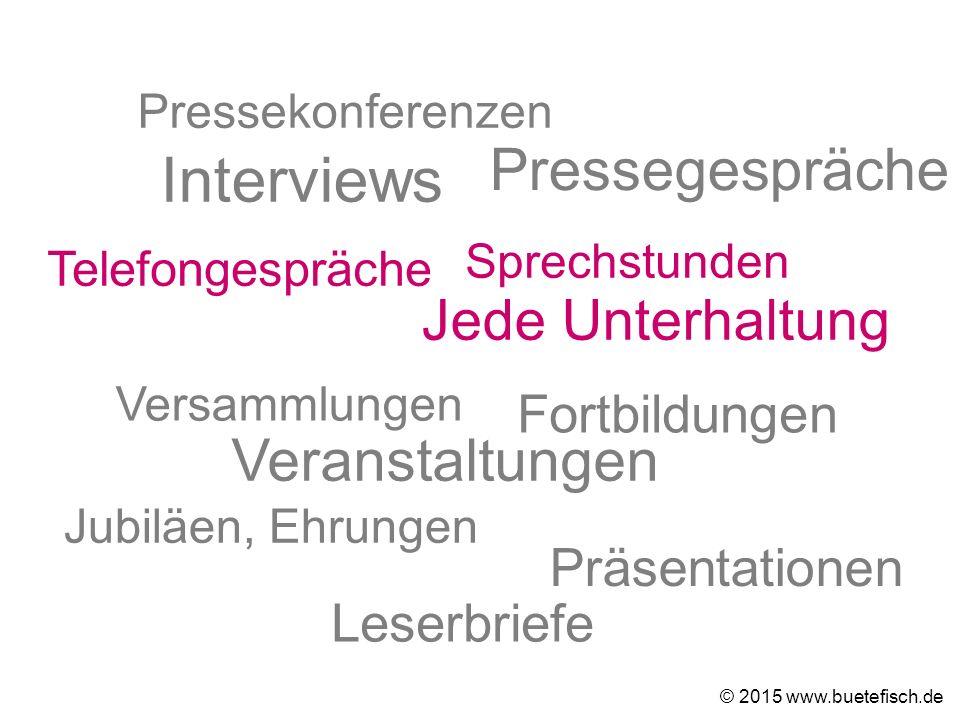 Pressekonferenzen Pressegespräche Leserbriefe Interviews Telefongespräche Präsentationen Veranstaltungen Versammlungen Sprechstunden Fortbildungen Jub
