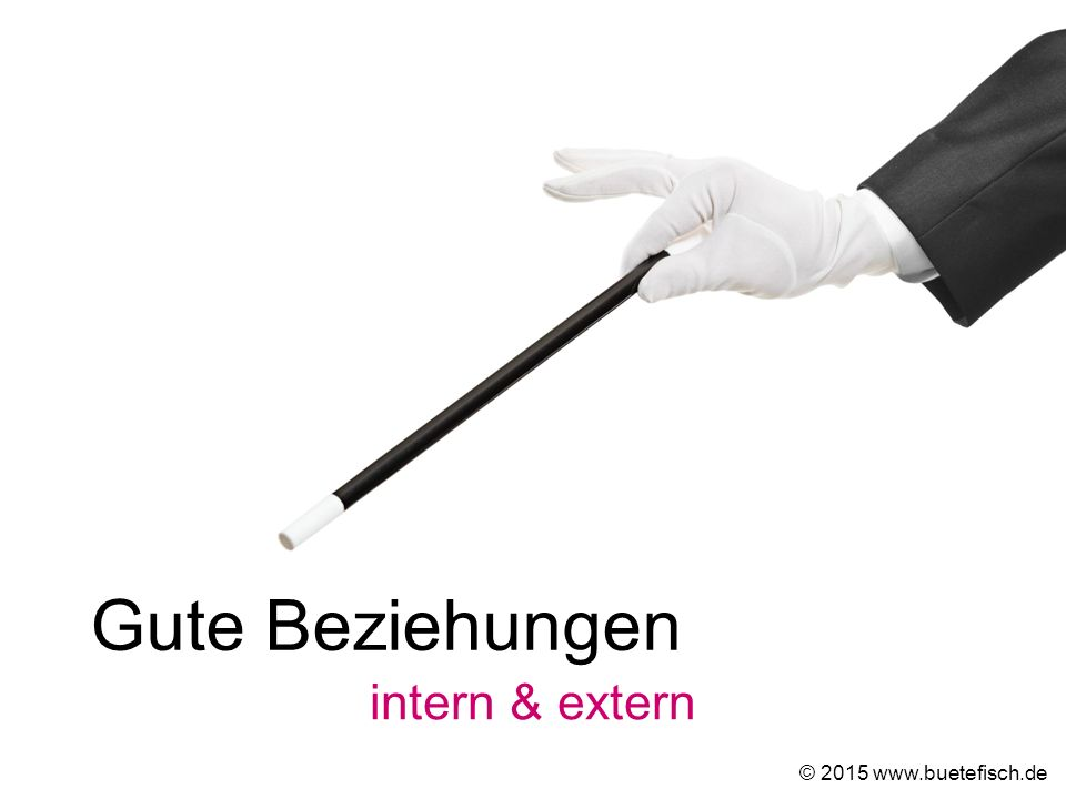 Gute Beziehungen intern & extern © 2015 www.buetefisch.de