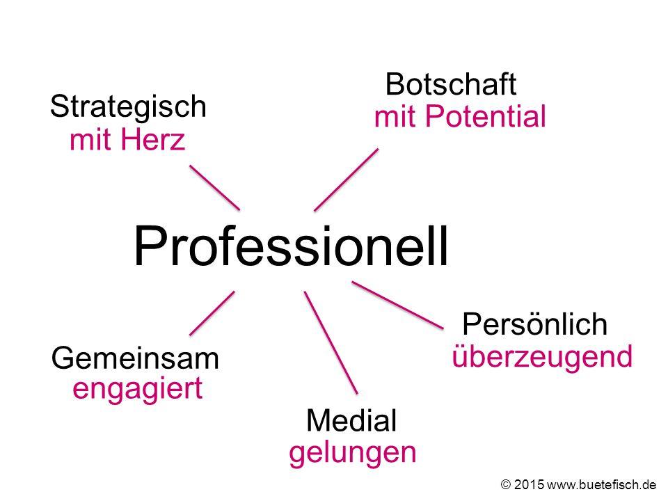 Gemeinsam Medial Professionell Strategisch Botschaft Persönlich mit Herz mit Potential überzeugend gelungen engagiert © 2015 www.buetefisch.de