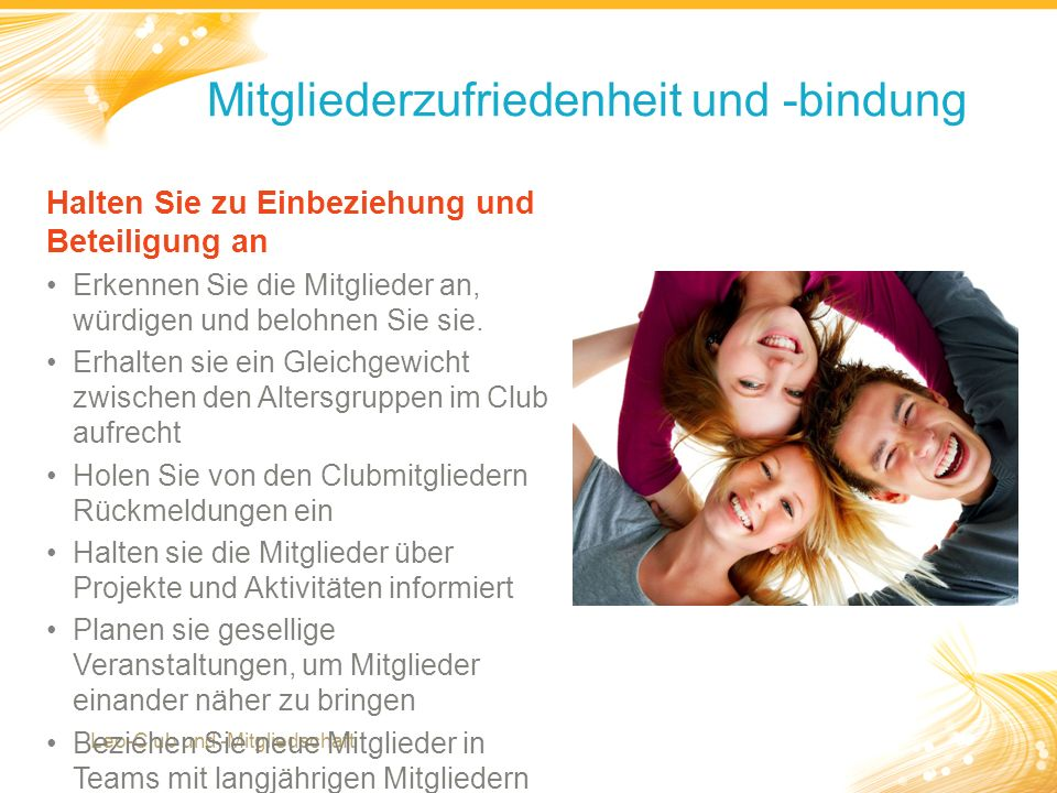 11 Mitgliederzufriedenheit und -bindung Leo-Club und -Mitgliedschaft Halten Sie zu Einbeziehung und Beteiligung an Erkennen Sie die Mitglieder an, würdigen und belohnen Sie sie.