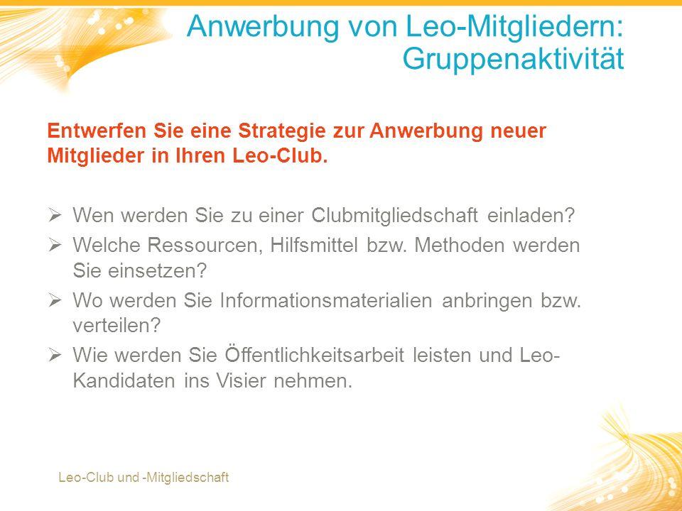 13 Anwerbung von Leo-Mitgliedern: Gruppenaktivität Leo-Club und -Mitgliedschaft Entwerfen Sie eine Strategie zur Anwerbung neuer Mitglieder in Ihren Leo-Club.