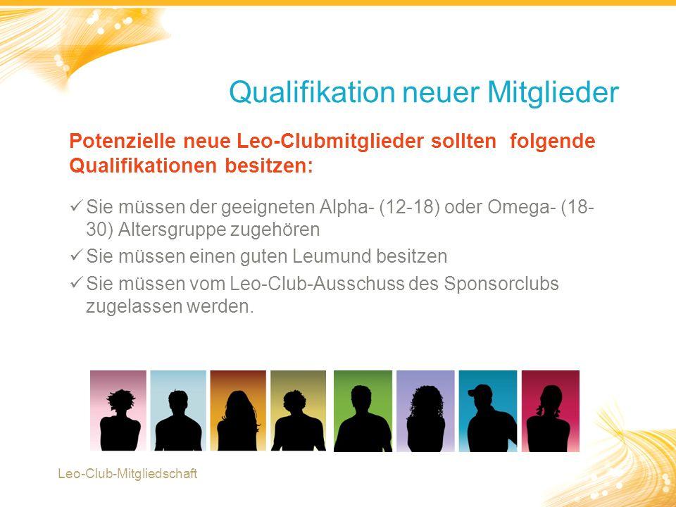 2 Potenzielle neue Leo-Clubmitglieder sollten folgende Qualifikationen besitzen: Sie müssen der geeigneten Alpha- (12-18) oder Omega- (18- 30) Altersg