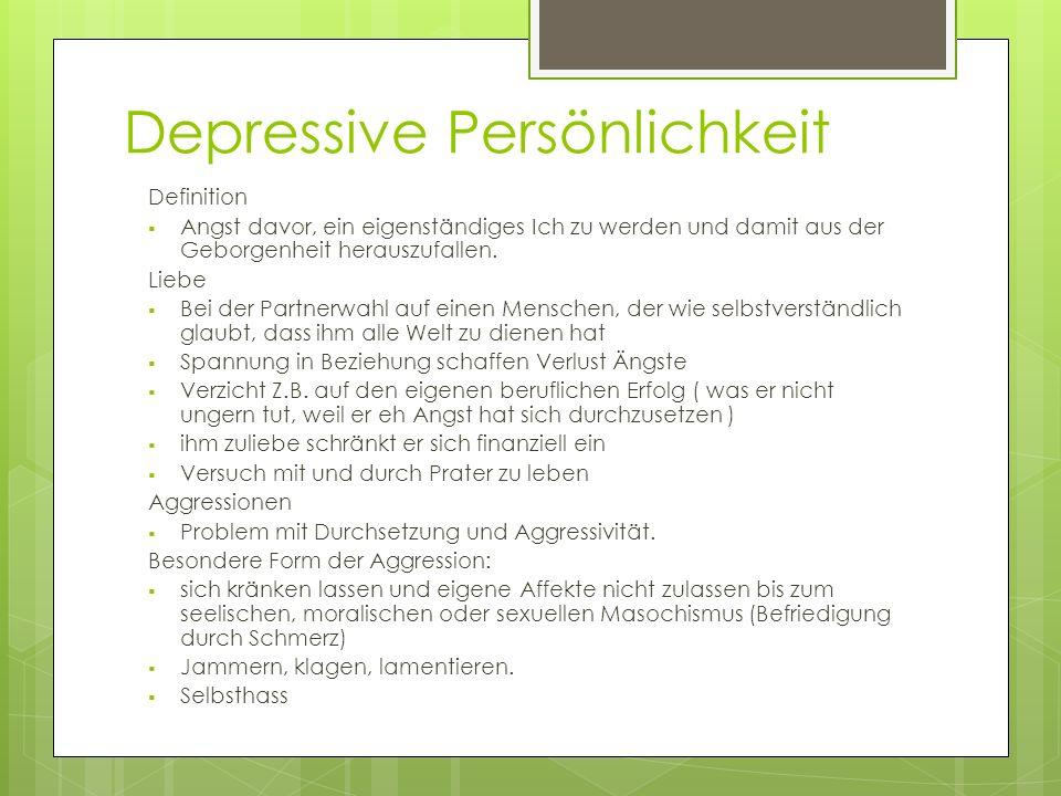 Depressive Persönlichkeit Definition  Angst davor, ein eigenständiges Ich zu werden und damit aus der Geborgenheit herauszufallen.