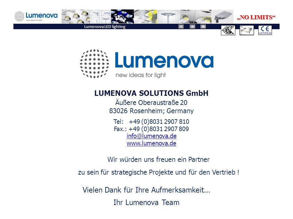 Lumenova LED lighting LUMENOVA SOLUTIONS GmbH Äußere Oberaustraße 20 83026 Rosenheim; Germany Tel: +49 (0)8031 2907 810 Fax.: +49 (0)8031 2907 809 info@lumenova.de www.lumenova.de Vielen Dank für Ihre Aufmerksamkeit...