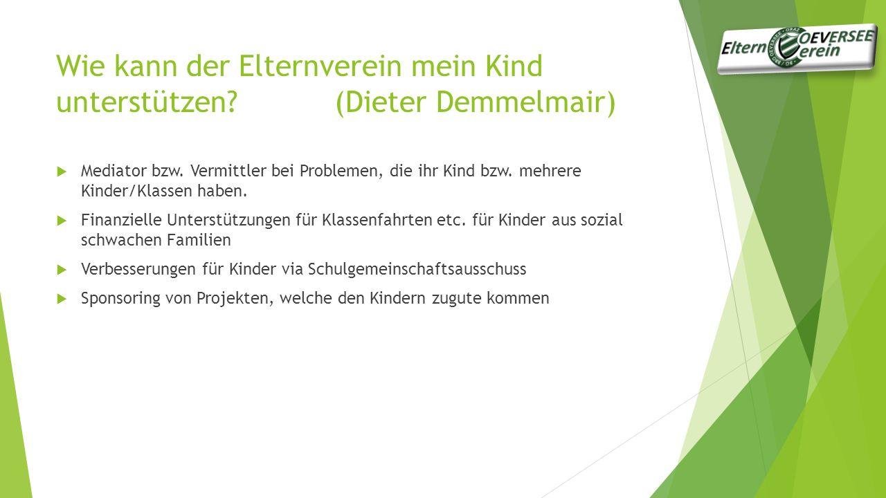 Wie kann der Elternverein mein Kind unterstützen.(Dieter Demmelmair)  Mediator bzw.